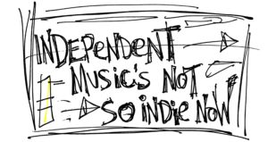 Independent Music's Not So Indie Now